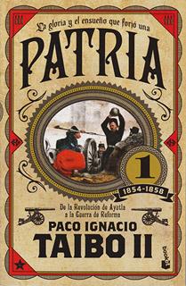 PATRIA 1: DE LA REVOLUCION DE AYUTLA A LA GUERRA...
