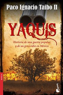 YAQUIS: HISTORIA DE UNA GUERRA POPULAR Y DE UN...