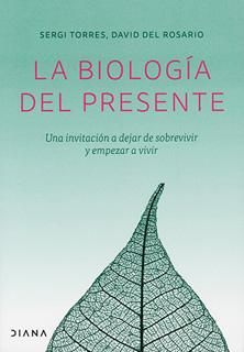 LA BIOLOGIA DEL PRESENTE: UNA INVITACION A DEJAR...