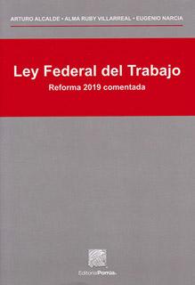 LEY FEDERAL DEL TRABAJO (REFORMA 2019 COMENTADA)