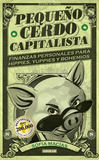 PEQUEÑO CERDO CAPITALISTA: FINANZAS PERSONALES PARA HIPPIES, YUPPIES