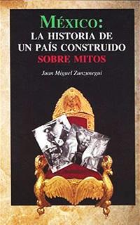 MEXICO: LA HISTORIA DE UN PAIS CONSTRUIDO SOBRE...