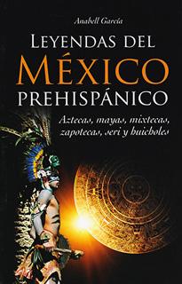 LEYENDAS DEL MEXICO PREHISPANICO:; AZTECAS,...