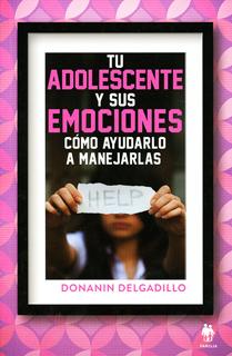 TU ADOLESCENTE Y SUS EMOCIONES: COMO AYUDARLO A MANEJARLAS