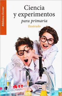 CIENCIA Y EXPERIMENTOS PARA PRIMARIA. ILUSTRADO...