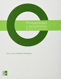 PROBABILIDAD Y ESTADISTICA: ENFOQUE POR COMPETENCIA