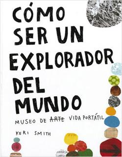 COMO SER UN EXPLORADOR DEL MUNDO: MUSEO DE ARTE VIDA PORTATIL