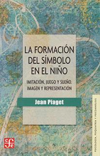LA FORMACION DEL SIMBOLO EN EL NIÑO: IMITACION, JUEGO Y DISEÑO. IMAGEN Y REPRESENTACION