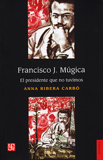 FRANCISCO J. MUGICA: EL PRESIDENTE QUE NO TUVIMOS