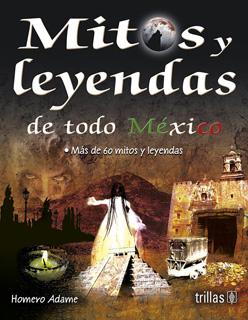 MITOS Y LEYENDAS DE TODO MEXICO