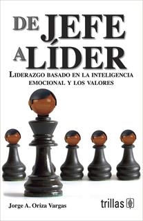 DE JEFE A LIDER: LIDERAZGO BASADO EN LA INTELIGENCIA EMOCIONAL Y LOS VALORES