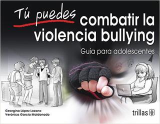 TU PUEDES COMBATIR LA VIOLENCIA BULLYING: GUIA...