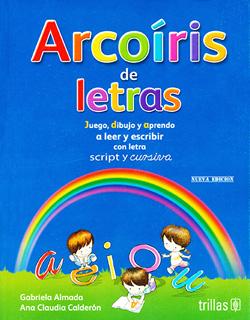 ARCOIRIS DE LETRAS: JUEGO, DIBUJO Y APRENDO A LEER Y ESCRIBIR CON LETRA SCRIPT Y CURSIVA