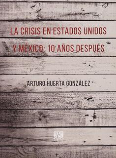 LA CRISIS EN ESTADOS UNIDOS Y MEXICO: 10 AÑOS...