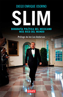 SLIM: BIOGRAFIA POLITICA DEL MEXICANO MAS RICO DEL MUNDO