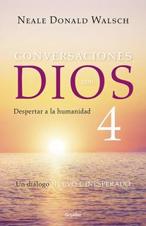 CONVERSACIONES CON DIOS 4: DESPERTAR A LA HUMANIDAD