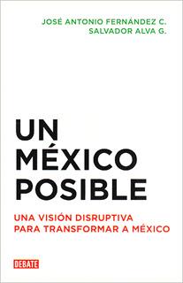 UN MEXICO POSIBLE: UNA VISION DISRUPTIVA PARA...
