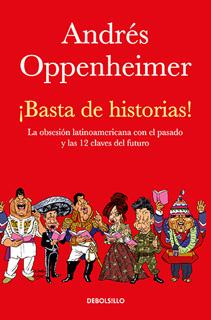 BASTA DE HISTORIAS: LA OBSESION LATINOAMERICANA CON EL PASADO