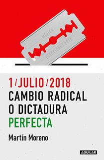 1-JULIO-2018 CAMBIO RADICAL O DICTADURA
