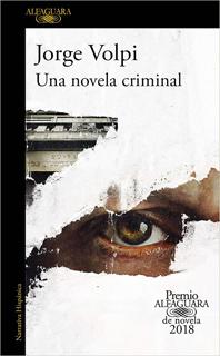 UNA NOVELA CRIMINAL (PREMIO ALFAGUARA 2018)