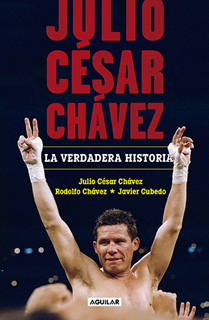 JULIO CESAR CHAVEZ: LA VERDADERA HISTORIA