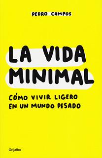 LA VIDA MINIMAL: COMO VIVIR LIGERO EN UN MUNDO...