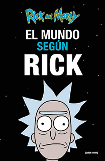 RICK AND MORTY : EL MUNDO SEGUN RICK