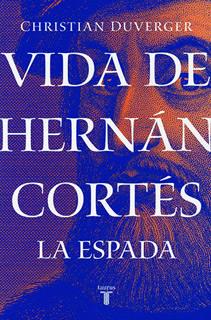 VIDA DE HERNAN CORTES: LA ESPADA