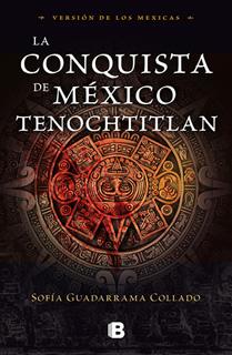 LA CONQUISTA DE MEXICO TENOCHTITLAN