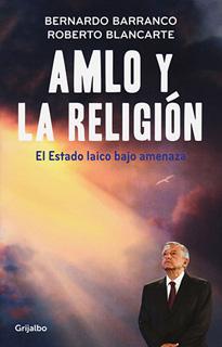 AMLO Y LA RELIGION: EL ESTADO LAICO BAJO AMENAZA