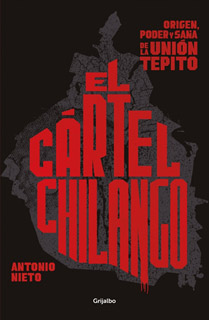 EL CARTEL CHILANGO: ORIGEN PODER Y SAÑA DE LA...