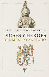 DIOSES Y HEROES DEL MEXICO ANTIGUO