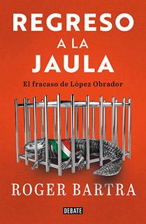 REGRESO A LA JAULA: EL FRACASO DE LOPEZ OBRADOR