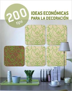 200 TIPS: IDEAS ECONOMICAS PARA LA DECORACION