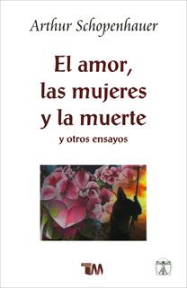 EL AMOR, LAS MUJERES Y LA MUERTE Y OTROS ENSAYOS