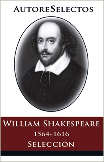 WILLIAM SHAKESPEARE 1564-1616 (SELECCION)