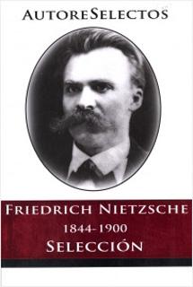 FRIEDRICH NIETZSCHE 1844-1900 (SELECCION)