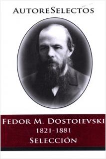 FEDOR M. DOSTOIEVSKI 1821-1881 (SELECCION)