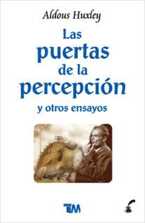 LAS PUERTAS DE LA PERCEPCION Y OTROS ENSAYOS