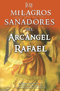 LOS MILAGROS SANADORES DEL ARCANGEL RAFAEL