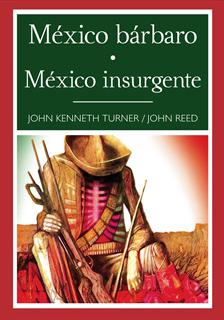 MEXICO BARBARO - MEXICO INSURGENTE