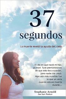 37 SEGUNDOS: LA MUERTE REVELO LA AYUDA DEL CIELO