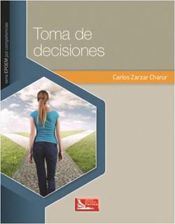 TOMA DE DECISIONES (SERIE EPOEM POR COMPETENCIAS)