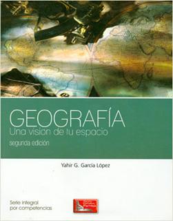GEOGRAFIA: UNA VISION DE TU ESPACIO (SERIE INTEGRAL POR COMPETENCIAS)
