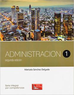 ADMINISTRACION 1 (SERIE INTEGRAL POR COMPETENCIAS)