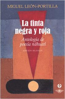 LA TINTA NEGRA Y ROJA: ANTOLOGIA DE POESIA NAHUATL