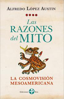 LAS RAZONES DEL MITO: LA COSMOVISION...