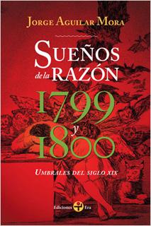 SUEÑOS DE LA RAZON 1799 Y 1800: UMBRALES DEL SIGLO XIX