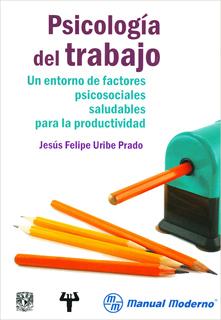 PSICOLOGIA DEL TRABAJO: UN ENTORNO DE FACTORES PSICOSOCIALES SALUDABLES PARA LA PRODUCTIVIDAD