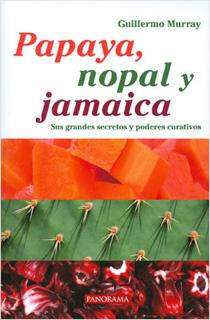 PAPAYA, NOPAL Y JAMAICA: SUS GRANDES SECRETOS Y...